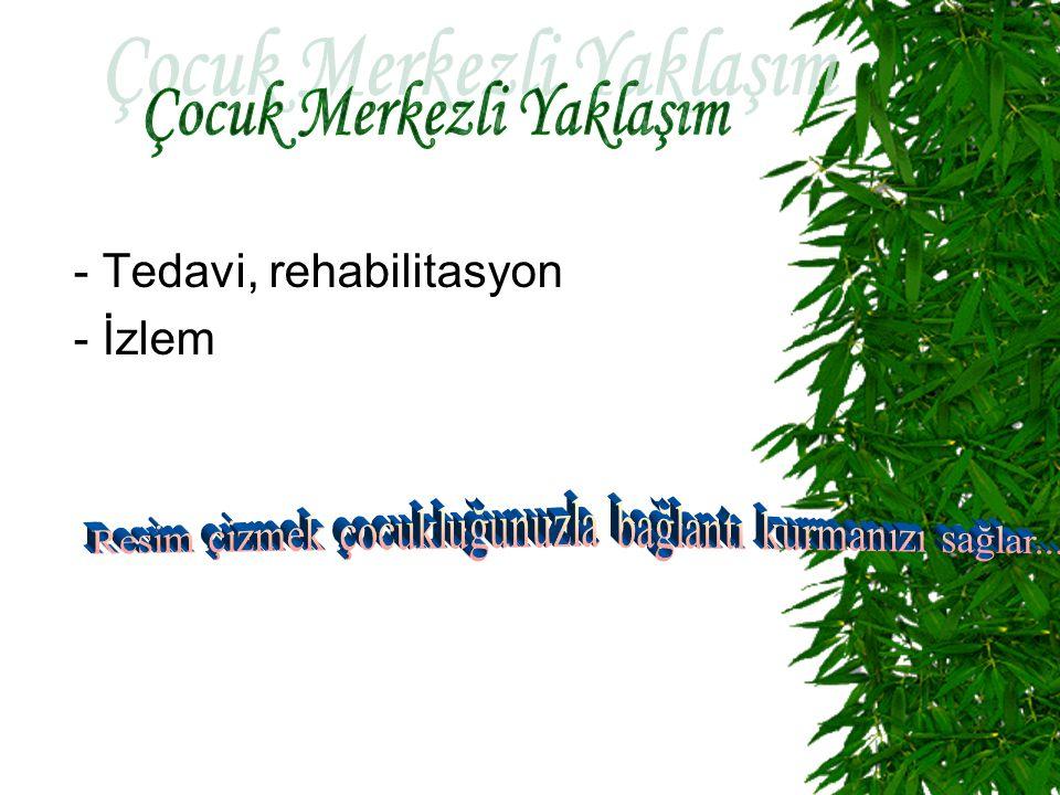 - Tedavi, rehabilitasyon - İzlem