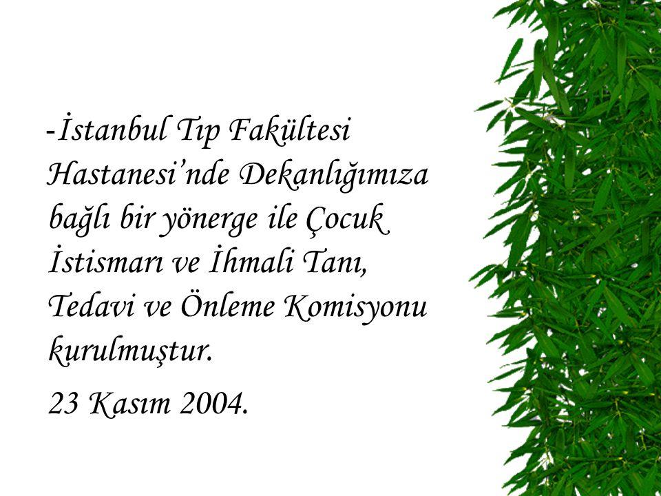 - İstanbul Tıp Fakültesi Hastanesi'nde Dekanlığımıza bağlı bir yönerge ile Çocuk İstismarı ve İhmali Tanı, Tedavi ve Önleme Komisyonu kurulmuştur.