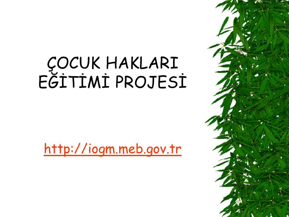 ÇOCUK HAKLARI EĞİTİMİ PROJESİ http://iogm.meb.gov.tr