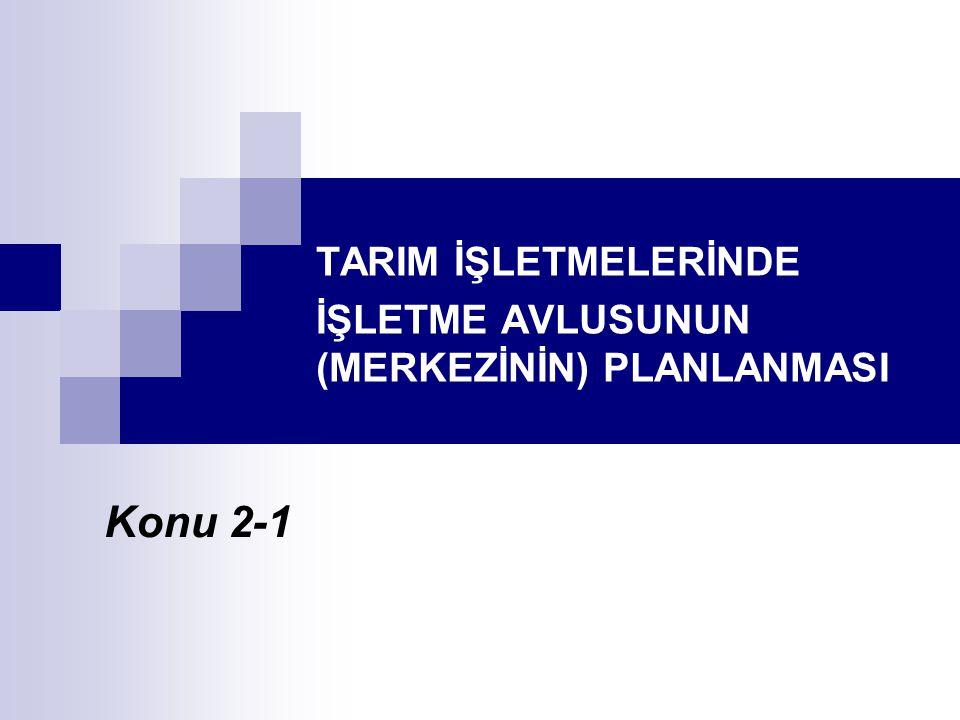 TARIM İŞLETMELERİNDE İŞLETME AVLUSUNUN (MERKEZİNİN) PLANLANMASI Konu 2-1