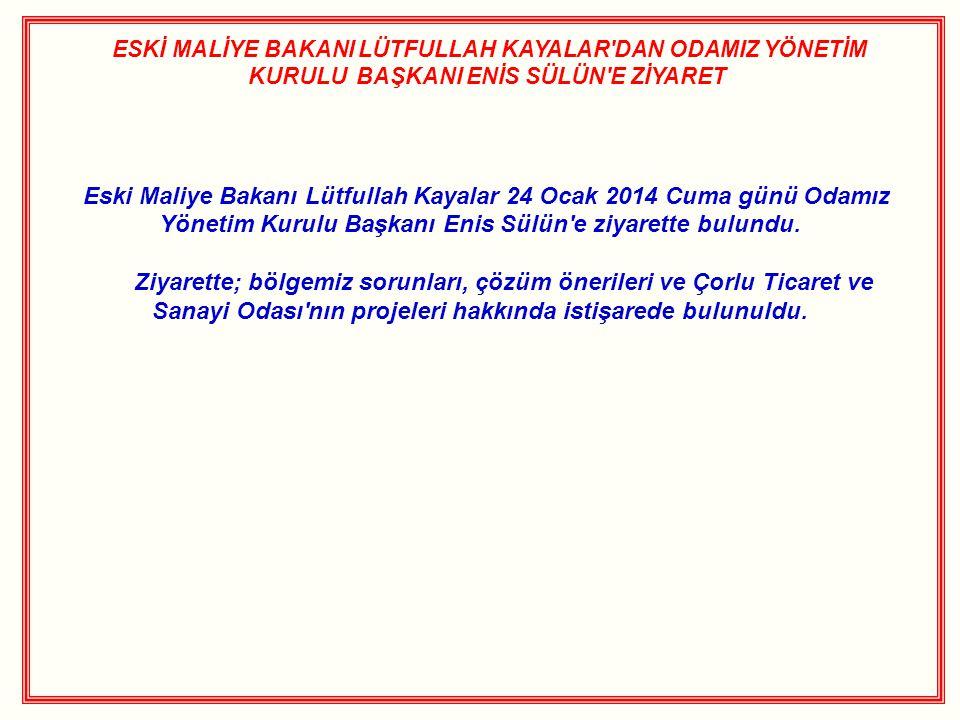 ESKİ MALİYE BAKANI LÜTFULLAH KAYALAR'DAN ODAMIZ YÖNETİM KURULU BAŞKANI ENİS SÜLÜN'E ZİYARET Eski Maliye Bakanı Lütfullah Kayalar 24 Ocak 2014 Cuma gün