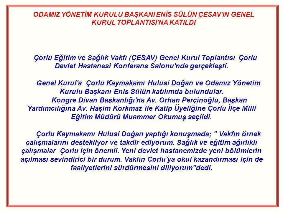 ODAMIZ YÖNETİM KURULU BAŞKANI ENİS SÜLÜN ÇESAV'IN GENEL KURUL TOPLANTISI'NA KATILDI Çorlu Eğitim ve Sağlık Vakfı (ÇESAV) Genel Kurul Toplantısı Çorlu