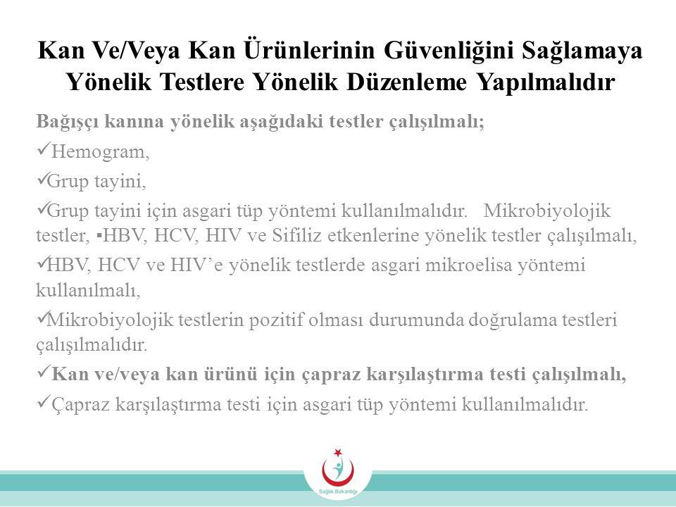 Kan Ve/Veya Kan Ürünlerinin Güvenliğini Sağlamaya Yönelik Testlere Yönelik Düzenleme Yapılmalıdır Bağışçı kanına yönelik aşağıdaki testler çalışılmalı