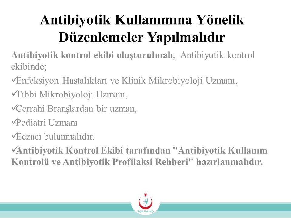 Antibiyotik Kullanımına Yönelik Düzenlemeler Yapılmalıdır Antibiyotik kontrol ekibi oluşturulmalı, Antibiyotik kontrol ekibinde; Enfeksiyon Hastalıkla