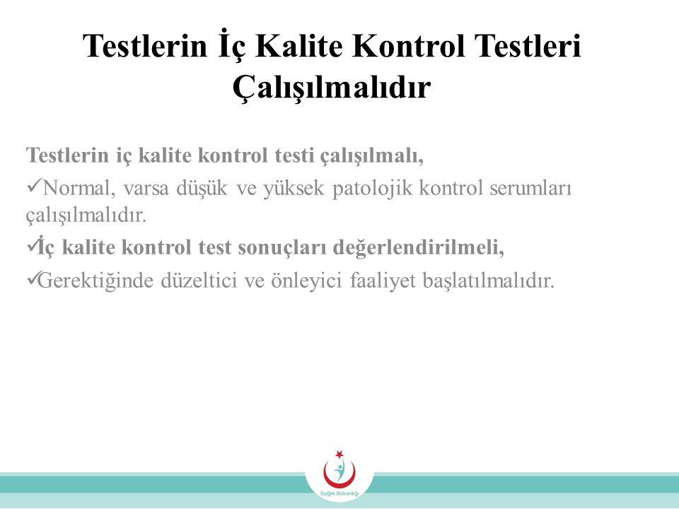 Testlerin İç Kalite Kontrol Testleri Çalışılmalıdır Testlerin iç kalite kontrol testi çalışılmalı, Normal, varsa düşük ve yüksek patolojik kontrol ser