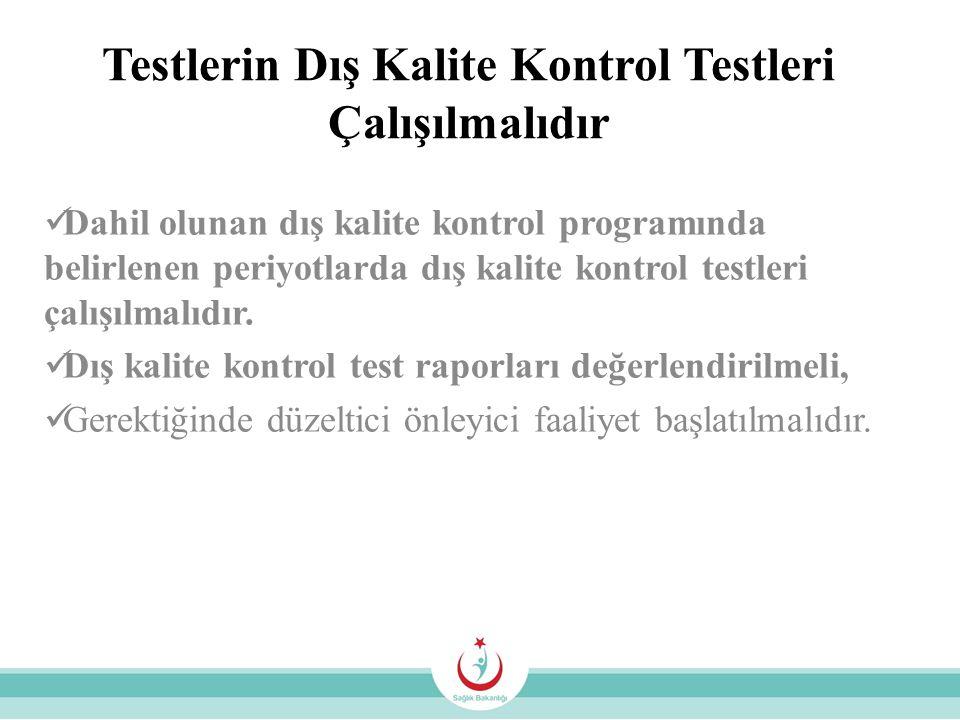 Testlerin Dış Kalite Kontrol Testleri Çalışılmalıdır Dahil olunan dış kalite kontrol programında belirlenen periyotlarda dış kalite kontrol testleri ç