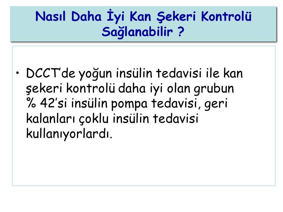 DCCT'de yoğun insülin tedavisi ile kan şekeri kontrolü daha iyi olan grubun % 42'si insülin pompa tedavisi, geri kalanları çoklu insülin tedavisi kull