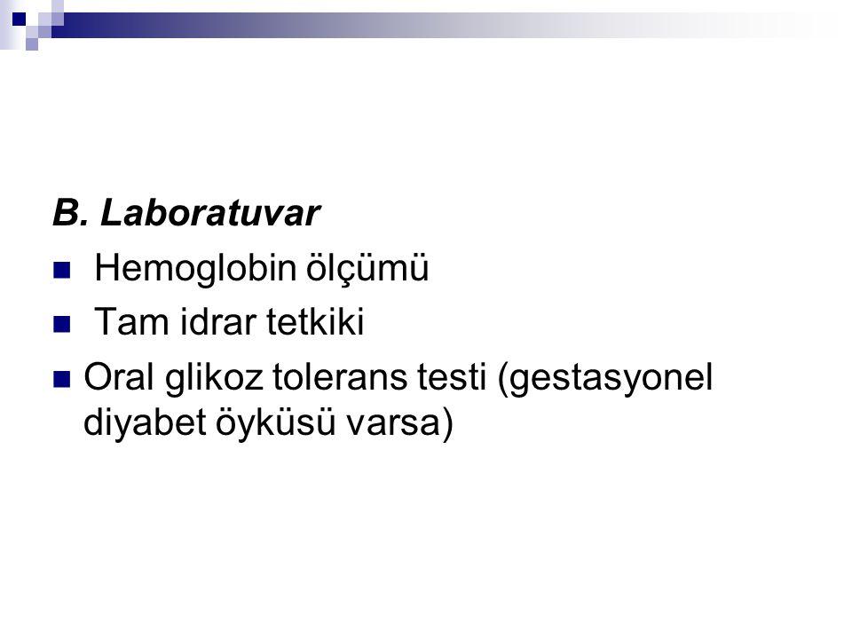 B. Laboratuvar Hemoglobin ölçümü Tam idrar tetkiki Oral glikoz tolerans testi (gestasyonel diyabet öyküsü varsa)