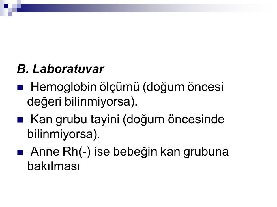 B. Laboratuvar Hemoglobin ölçümü (doğum öncesi değeri bilinmiyorsa). Kan grubu tayini (doğum öncesinde bilinmiyorsa). Anne Rh(-) ise bebeğin kan grubu