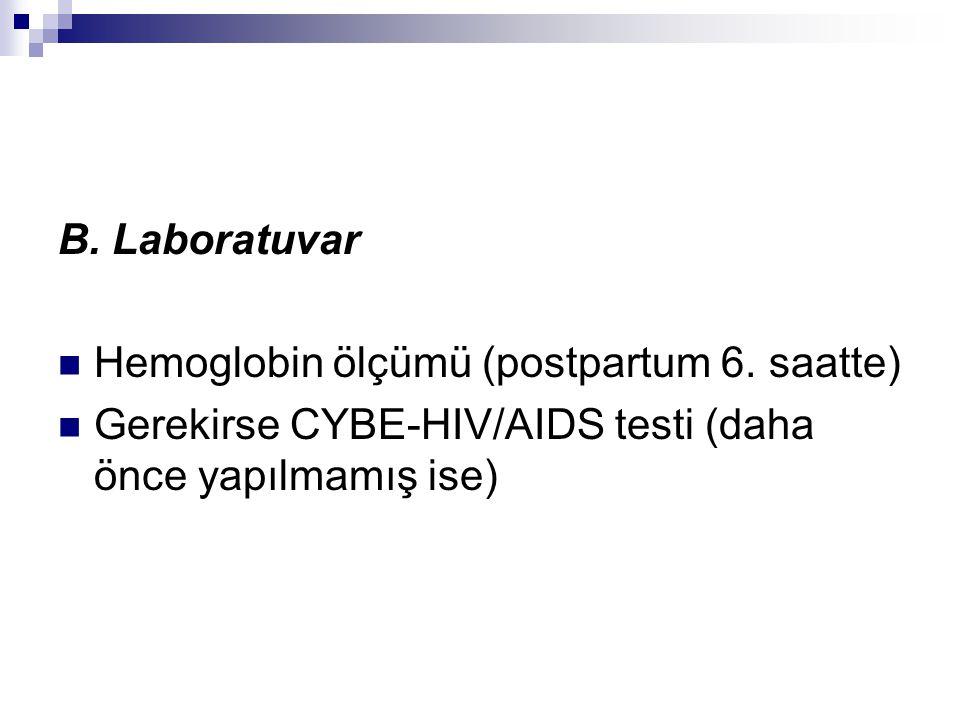 B. Laboratuvar Hemoglobin ölçümü (postpartum 6. saatte) Gerekirse CYBE-HIV/AIDS testi (daha önce yapılmamış ise)