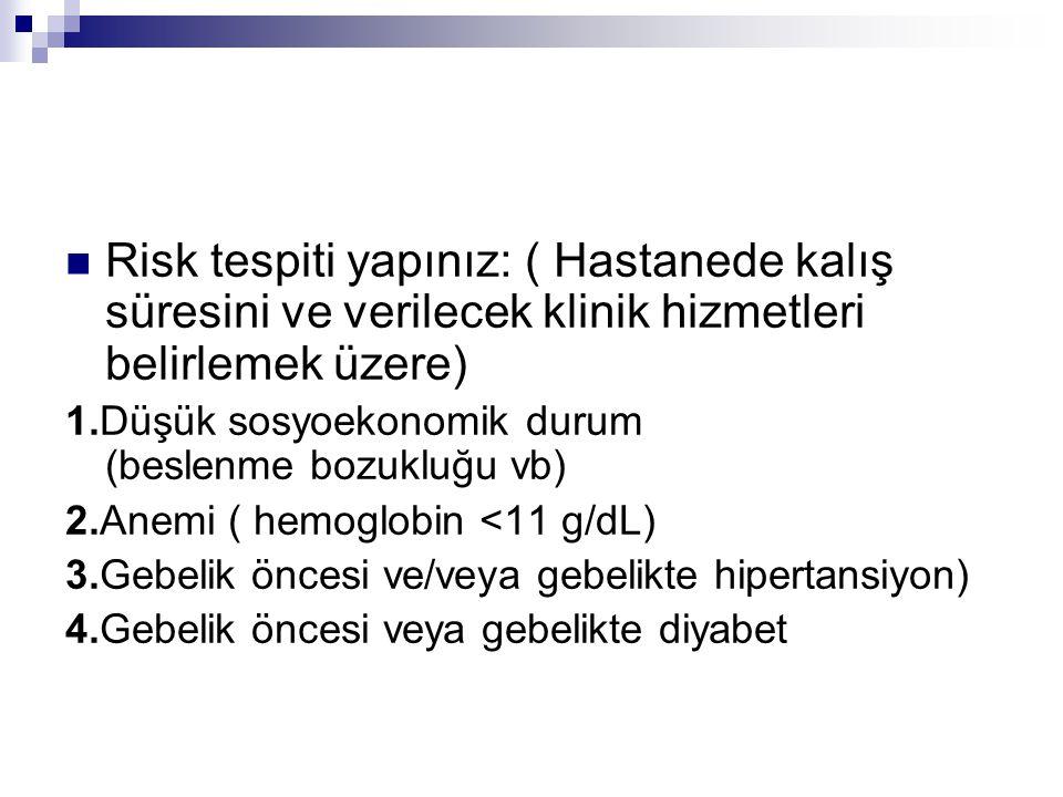 Risk tespiti yapınız: ( Hastanede kalış süresini ve verilecek klinik hizmetleri belirlemek üzere) 1.Düşük sosyoekonomik durum (beslenme bozukluğu vb)