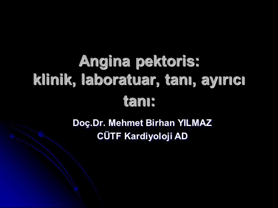 Angina pektoris: klinik, laboratuar, tanı, ayırıcı tanı: Doç.Dr. Mehmet Birhan YILMAZ CÜTF Kardiyoloji AD