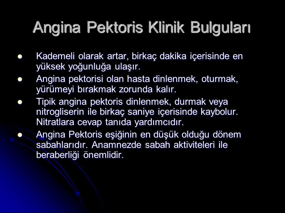 Angina Pektoris Klinik Bulguları Kademeli olarak artar, birkaç dakika içerisinde en yüksek yoğunluğa ulaşır. Kademeli olarak artar, birkaç dakika içer