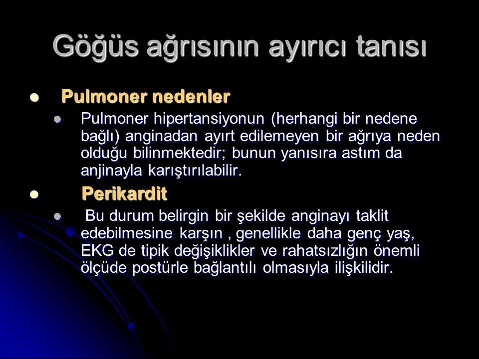 Göğüs ağrısının ayırıcı tanısı Pulmoner nedenler Pulmoner nedenler Pulmoner hipertansiyonun (herhangi bir nedene bağlı) anginadan ayırt edilemeyen bir