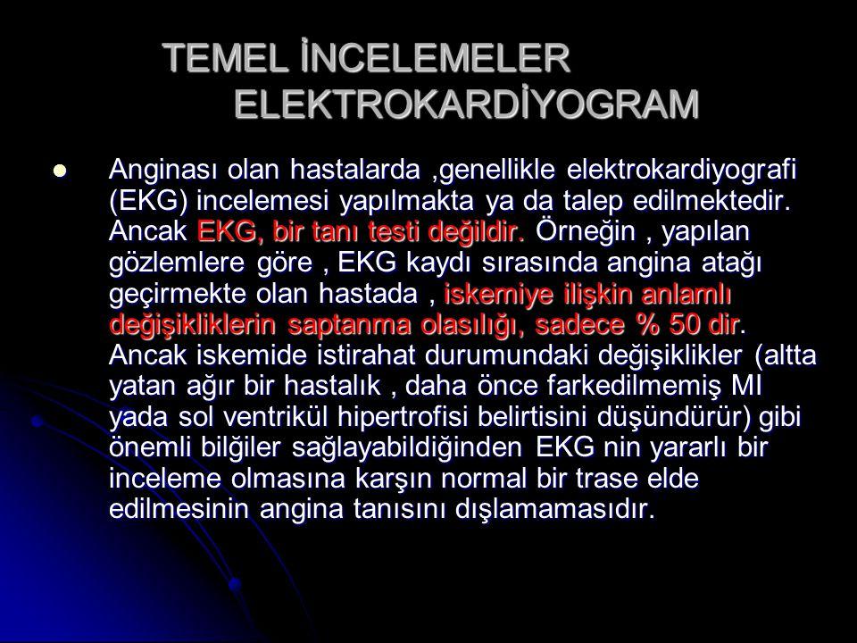 TEMEL İNCELEMELER ELEKTROKARDİYOGRAM Anginası olan hastalarda,genellikle elektrokardiyografi (EKG) incelemesi yapılmakta ya da talep edilmektedir. Anc