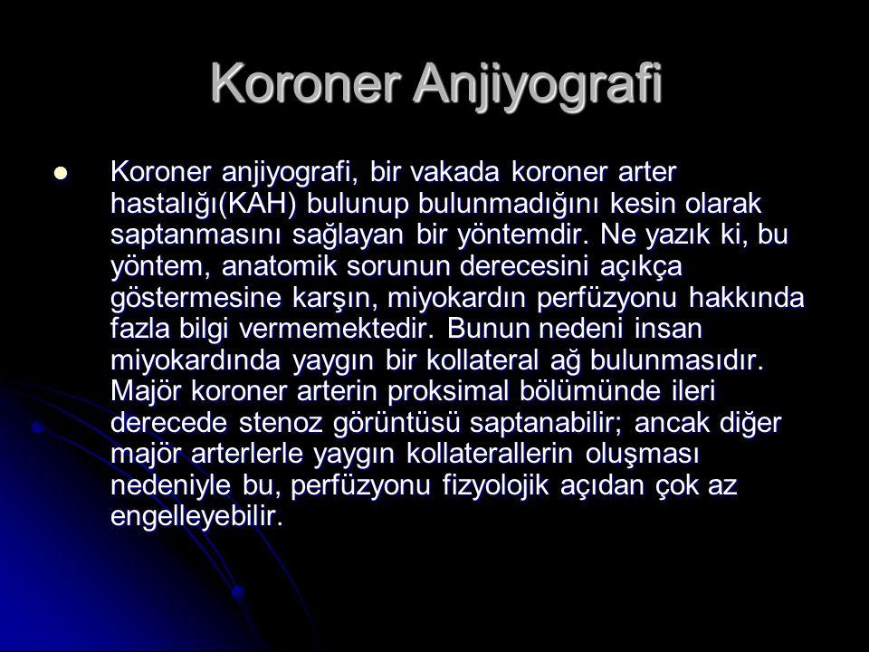 Koroner Anjiyografi Koroner anjiyografi, bir vakada koroner arter hastalığı(KAH) bulunup bulunmadığını kesin olarak saptanmasını sağlayan bir yöntemdi