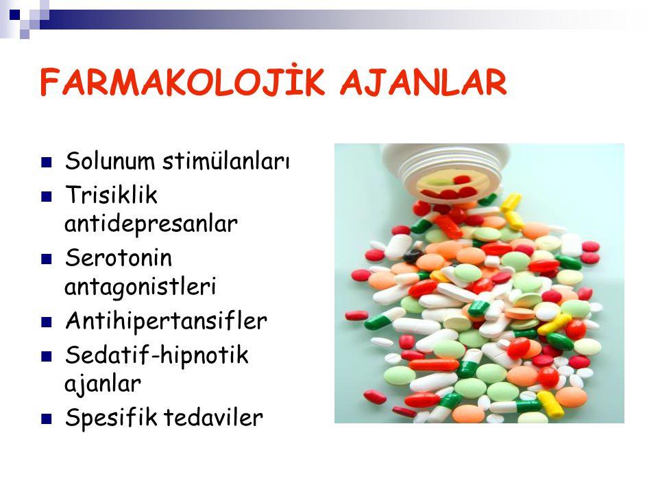 FARMAKOLOJİK AJANLAR Solunum stimülanları Trisiklik antidepresanlar Serotonin antagonistleri Antihipertansifler Sedatif-hipnotik ajanlar Spesifik teda