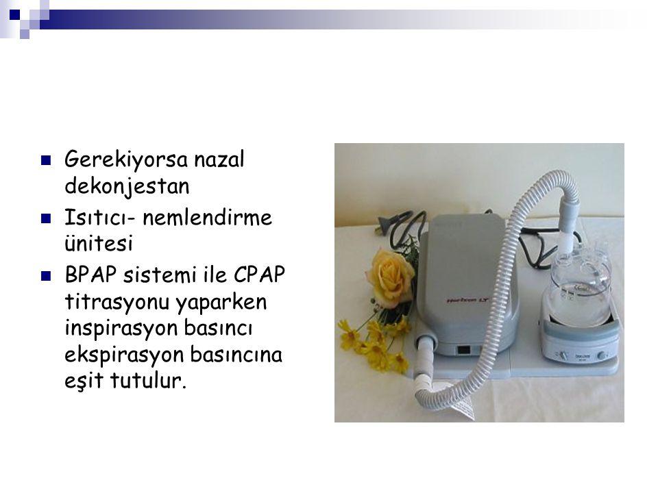 Gerekiyorsa nazal dekonjestan Isıtıcı- nemlendirme ünitesi BPAP sistemi ile CPAP titrasyonu yaparken inspirasyon basıncı ekspirasyon basıncına eşit tu