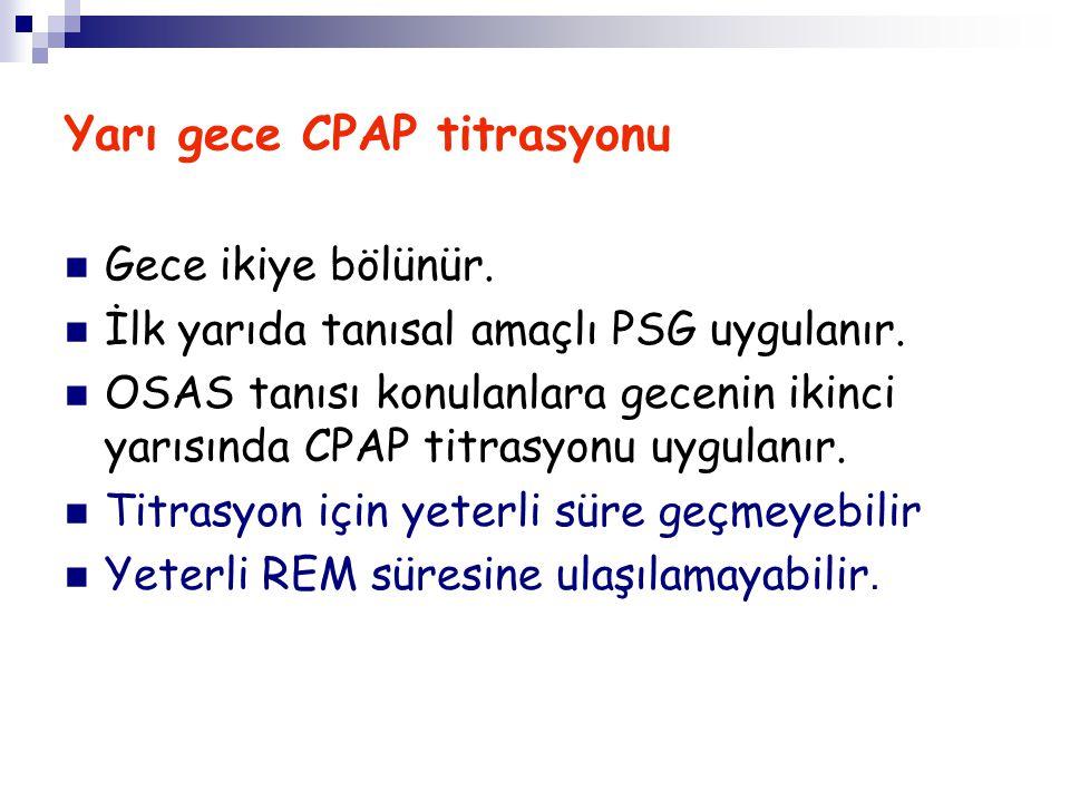 Yarı gece CPAP titrasyonu Gece ikiye bölünür. İlk yarıda tanısal amaçlı PSG uygulanır. OSAS tanısı konulanlara gecenin ikinci yarısında CPAP titrasyon