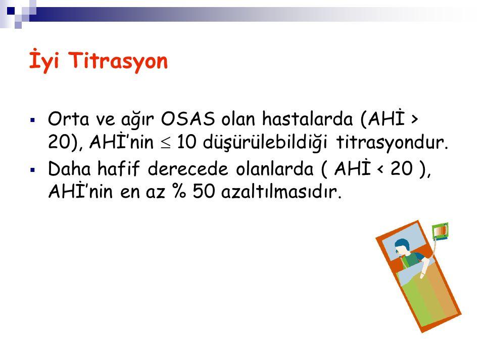 İyi Titrasyon  Orta ve ağır OSAS olan hastalarda (AHİ > 20), AHİ'nin  10 düşürülebildiği titrasyondur.  Daha hafif derecede olanlarda ( AHİ < 20 ),