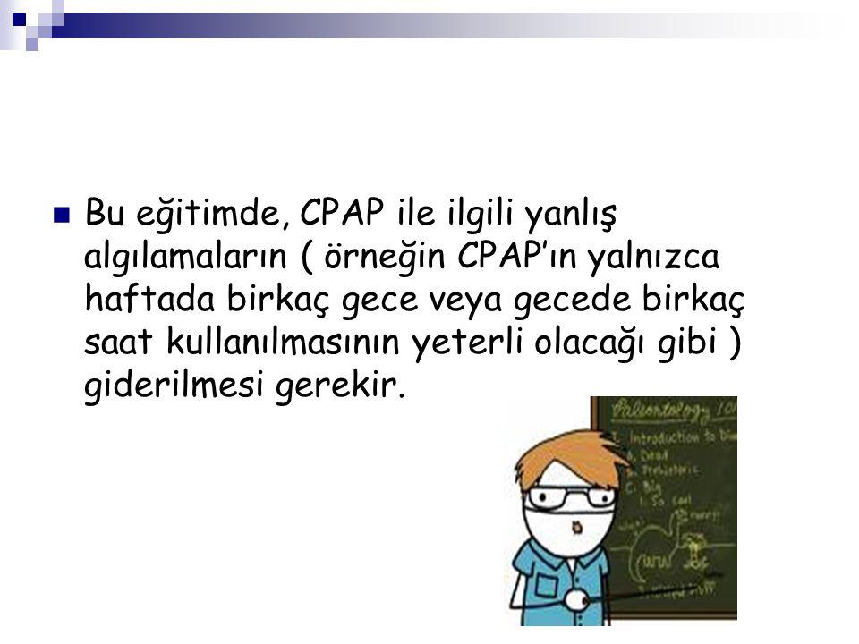 Bu eğitimde, CPAP ile ilgili yanlış algılamaların ( örneğin CPAP'ın yalnızca haftada birkaç gece veya gecede birkaç saat kullanılmasının yeterli olaca