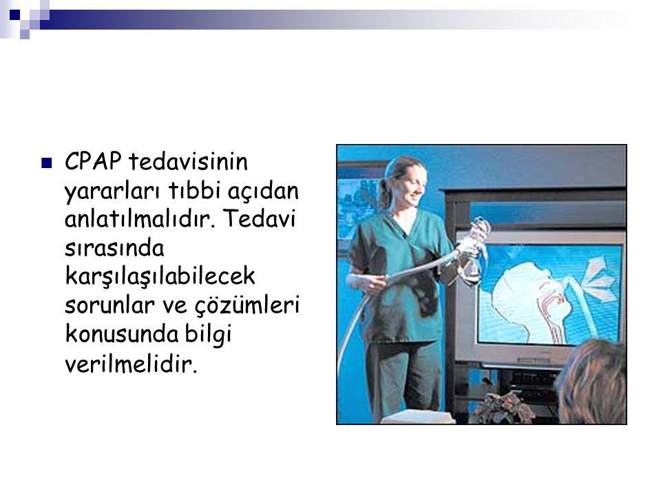 CPAP tedavisinin yararları tıbbi açıdan anlatılmalıdır. Tedavi sırasında karşılaşılabilecek sorunlar ve çözümleri konusunda bilgi verilmelidir.