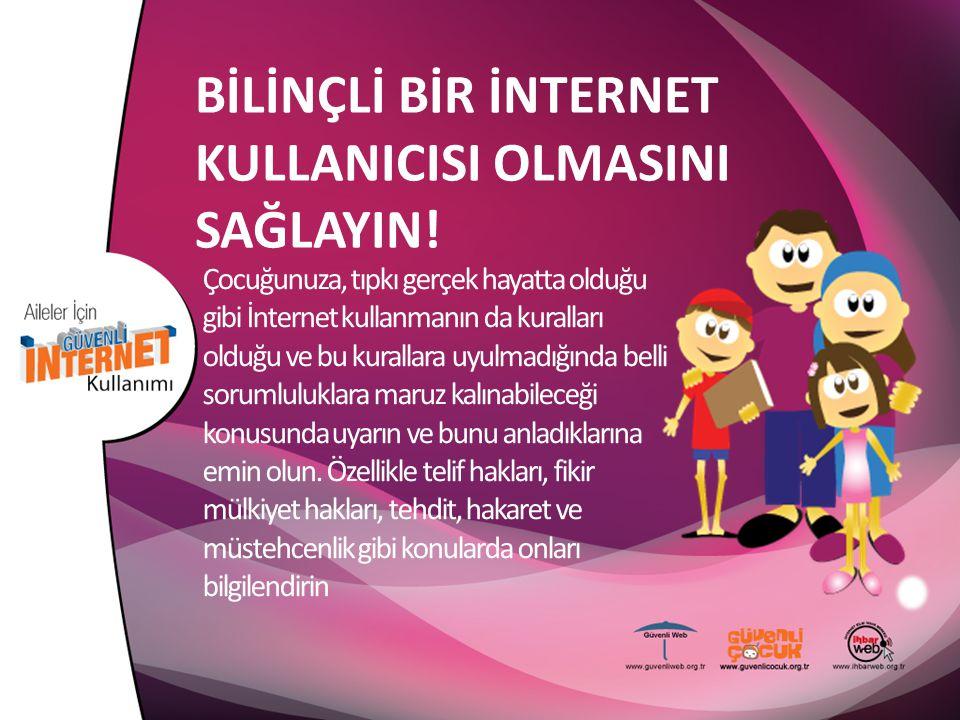 BİLİNÇLİ BİR İNTERNET KULLANICISI OLMASINI SAĞLAYIN! Çocuğunuza, tıpkı gerçek hayatta olduğu gibi İnternet kullanmanın da kuralları olduğu ve bu kural