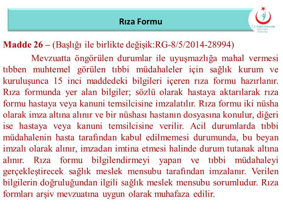 Rıza Formu Madde 26 – (Başlığı ile birlikte değişik:RG-8/5/2014-28994) Mevzuatta öngörülen durumlar ile uyuşmazlığa mahal vermesi tıbben muhtemel görü