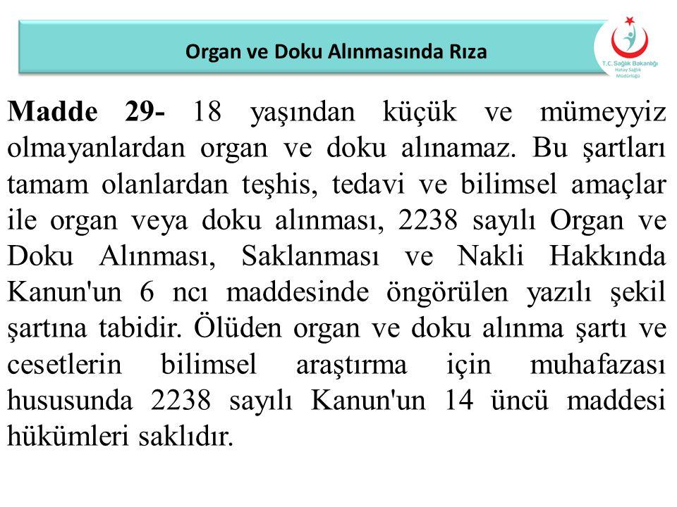 Organ ve Doku Alınmasında Rıza Madde 29- 18 yaşından küçük ve mümeyyiz olmayanlardan organ ve doku alınamaz. Bu şartları tamam olanlardan teşhis, teda
