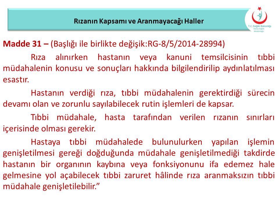 Rızanın Kapsamı ve Aranmayacağı Haller Madde 31 – (Başlığı ile birlikte değişik:RG-8/5/2014-28994) Rıza alınırken hastanın veya kanuni temsilcisinin t