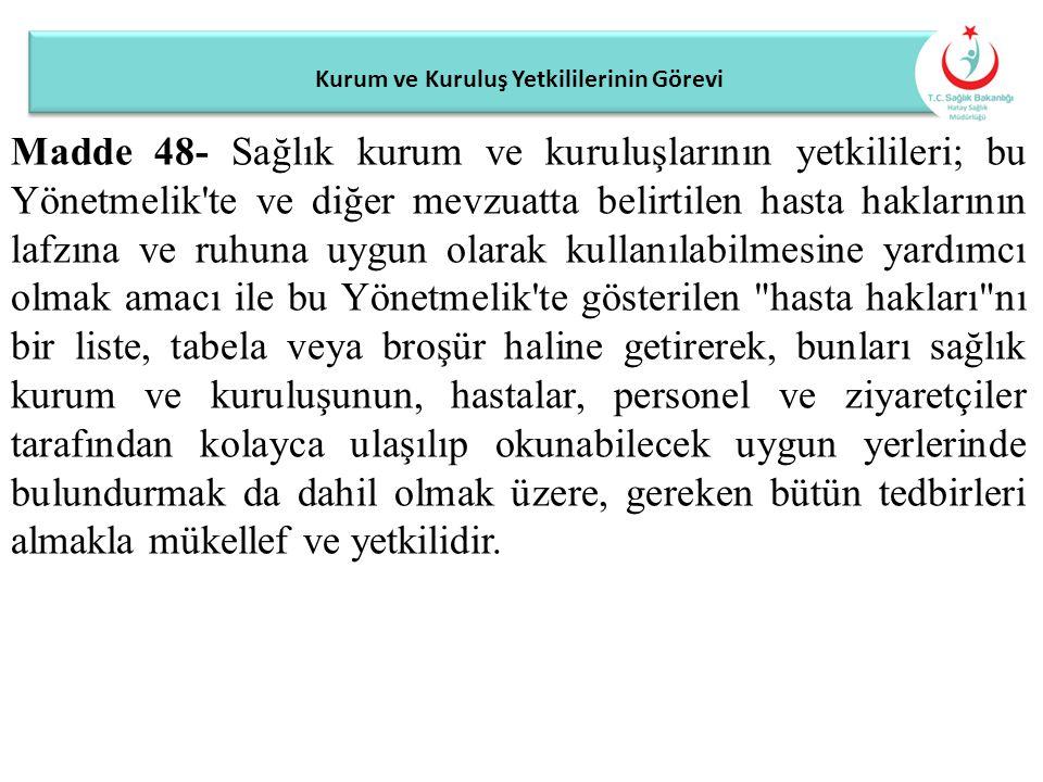 Kurum ve Kuruluş Yetkililerinin Görevi Madde 48- Sağlık kurum ve kuruluşlarının yetkilileri; bu Yönetmelik'te ve diğer mevzuatta belirtilen hasta hakl