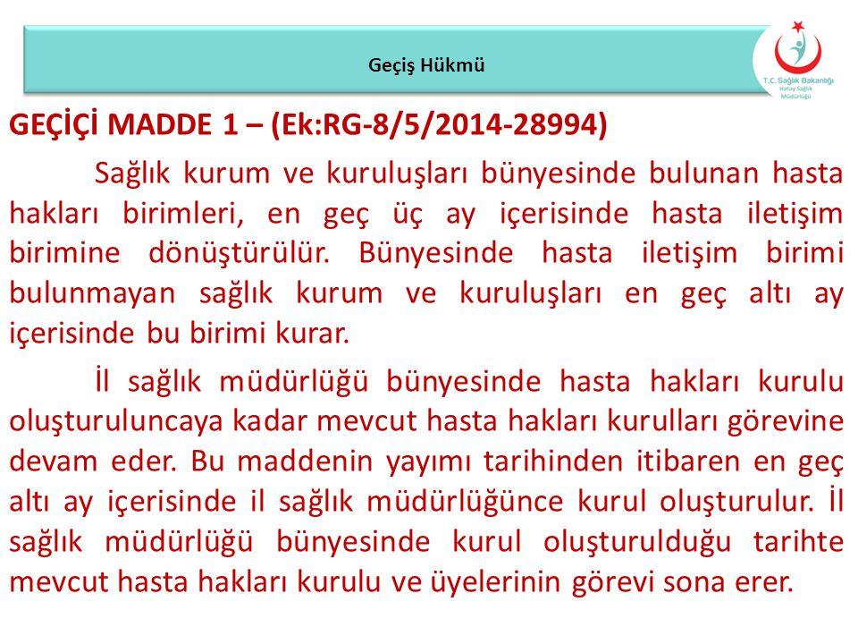 Geçiş Hükmü GEÇİÇİ MADDE 1 – (Ek:RG-8/5/2014-28994) Sağlık kurum ve kuruluşları bünyesinde bulunan hasta hakları birimleri, en geç üç ay içerisinde ha