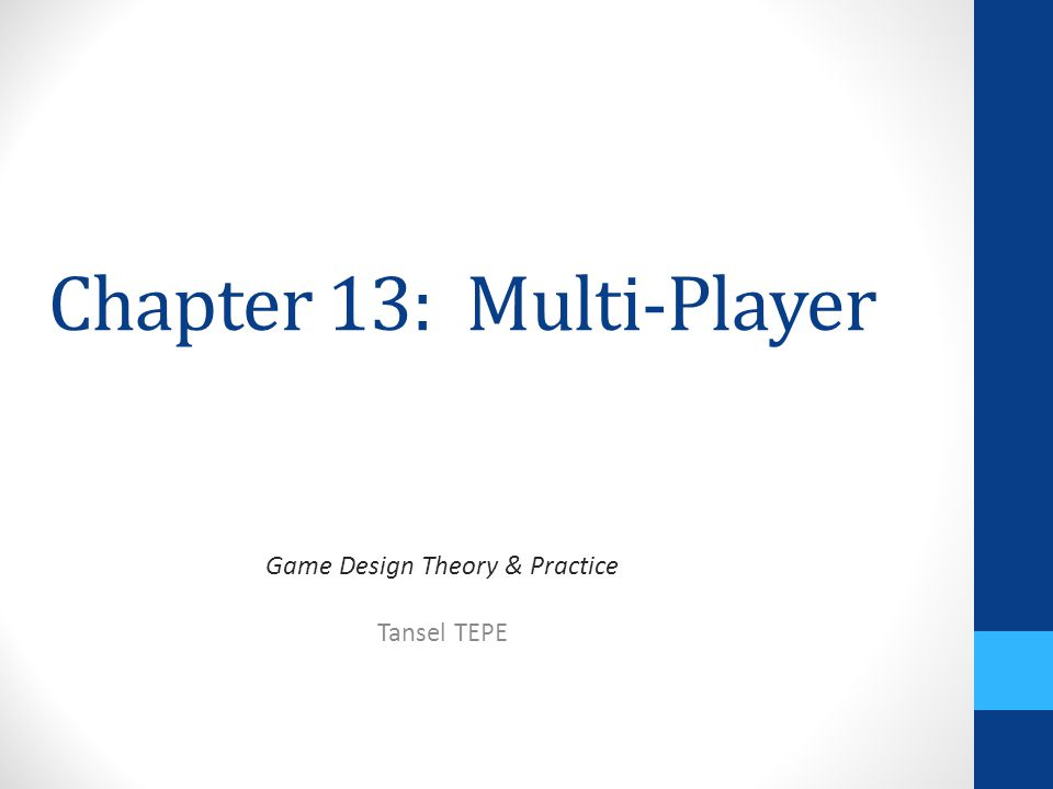 Chapter 13: Multi-Player Game Design Theory & Practice Tansel TEPE