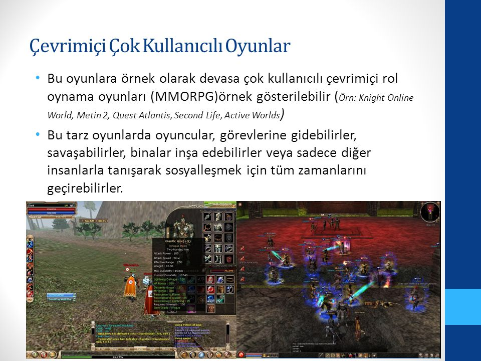 Çevrimiçi Çok Kullanıcılı Oyunlar Bu oyunlara örnek olarak devasa çok kullanıcılı çevrimiçi rol oynama oyunları (MMORPG)örnek gösterilebilir ( Örn: Kn