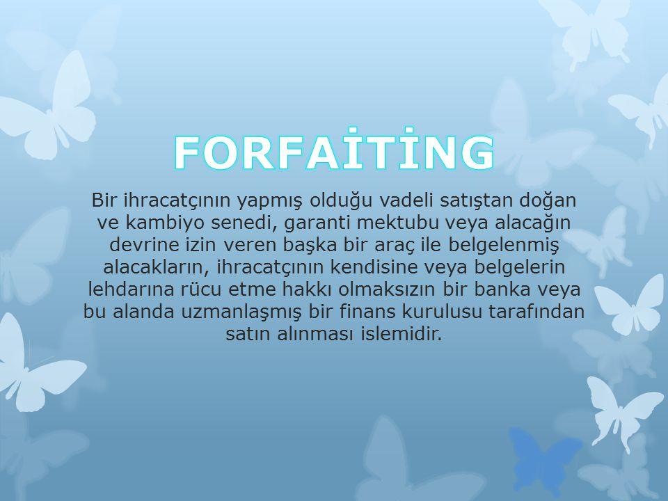  Forfaiting ile ihracatçı, ithalatçıya iletilen ürünler için alacak hakkını devreder ve bunun karşılığında forfaiting yapan kuruluştan hemen nakit sağlar.