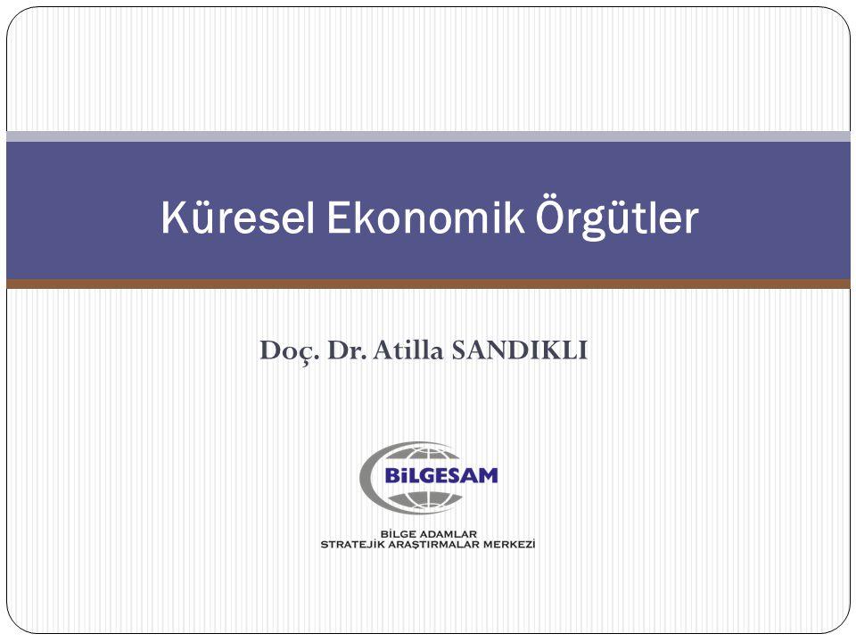 Küresel Ekonomik Örgütler Doç. Dr. Atilla SANDIKLI