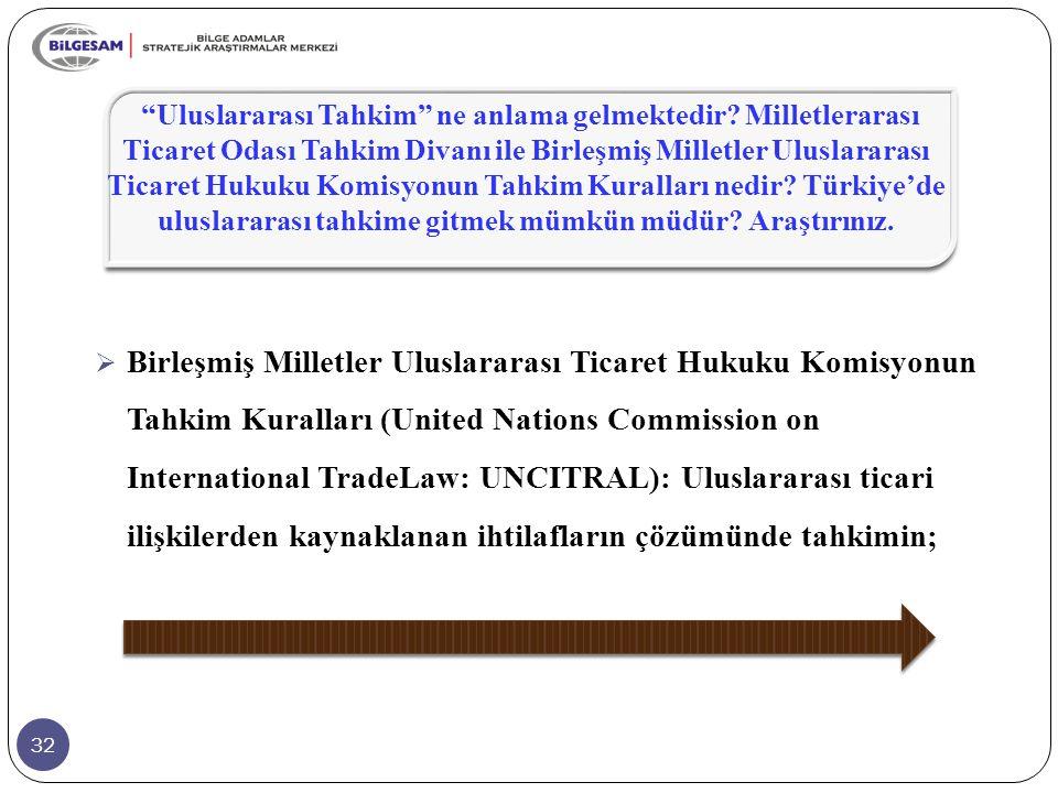 32  Birleşmiş Milletler Uluslararası Ticaret Hukuku Komisyonun Tahkim Kuralları (United Nations Commission on International TradeLaw: UNCITRAL): Uluslararası ticari ilişkilerden kaynaklanan ihtilafların çözümünde tahkimin; Uluslararası Tahkim ne anlama gelmektedir.