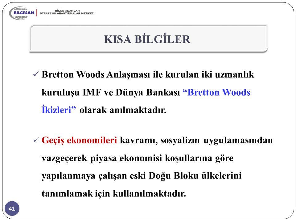 """41 KISA BİLGİLER Bretton Woods Anlaşması ile kurulan iki uzmanlık kuruluşu IMF ve Dünya Bankası """"Bretton Woods İkizleri"""" olarak anılmaktadır. Geçiş ek"""