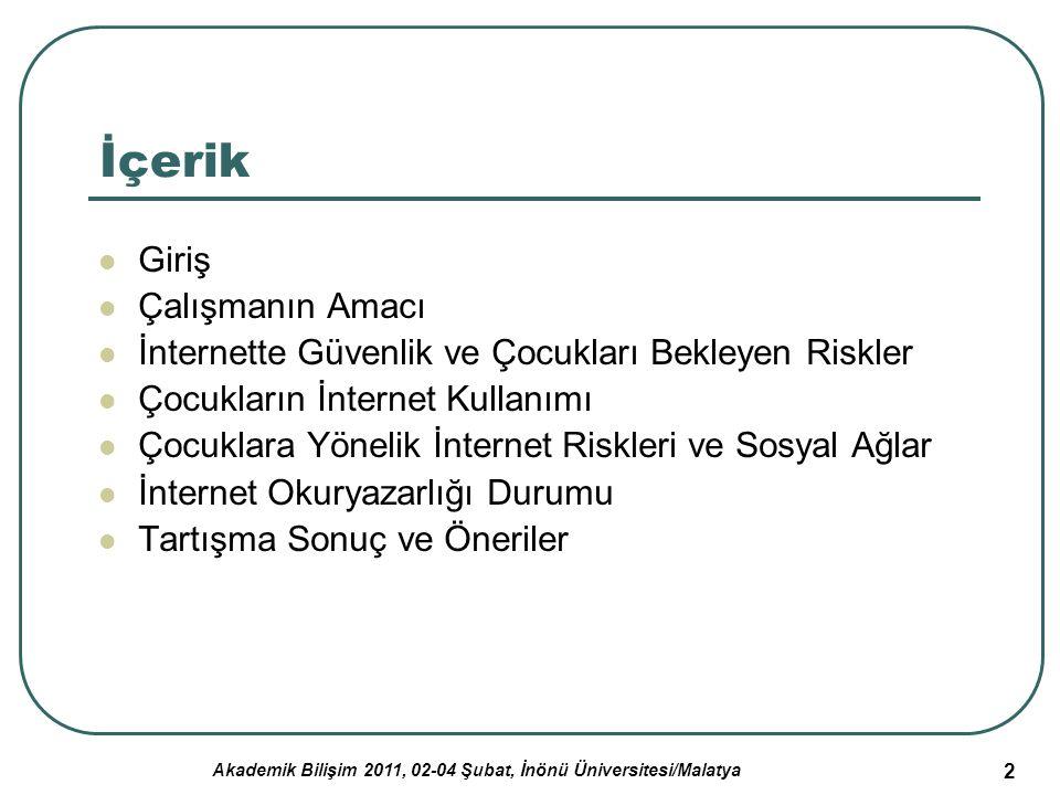 Akademik Bilişim 2011, 02-04 Şubat, İnönü Üniversitesi/Malatya 2 İçerik Giriş Çalışmanın Amacı İnternette Güvenlik ve Çocukları Bekleyen Riskler Çocuk