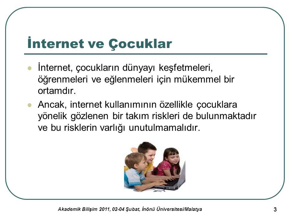 Akademik Bilişim 2011, 02-04 Şubat, İnönü Üniversitesi/Malatya 4 İnternet ve Riskler Yasal olmayan, şiddet ve cinsellik içeren sitelere kolay erişim, tehlikeli insanlarla iletişim, oyunlara aşırı bağımlılık başta gelen riskler arasındadır.