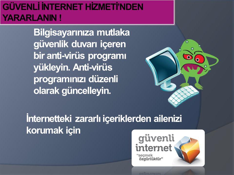 İnternetteki zararlı içeriklerden ailenizi korumak için Bilgisayarınıza mutlaka güvenlik duvarı içeren bir anti-virüs programı yükleyin. Anti-virüs pr