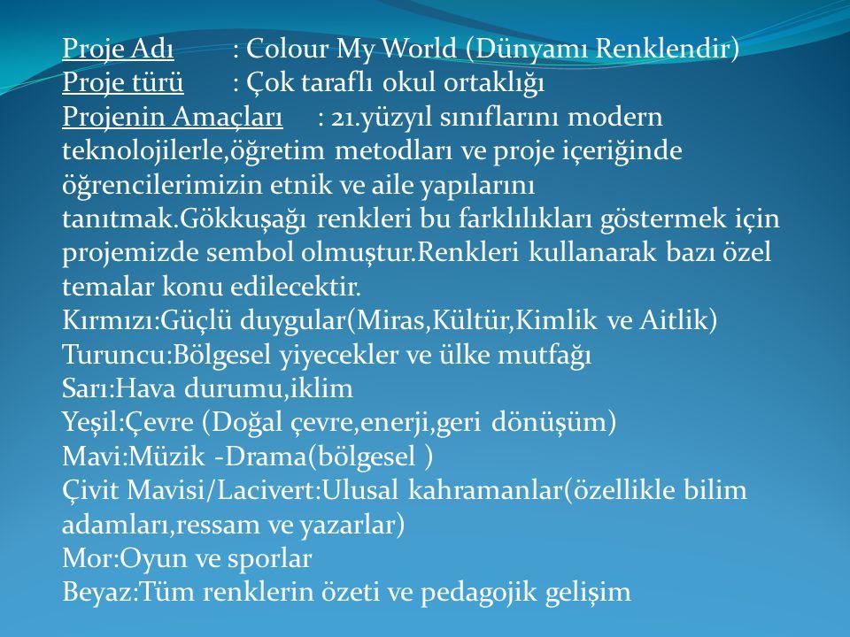 Proje Adı: Colour My World (Dünyamı Renklendir) Proje türü: Çok taraflı okul ortaklığı Projenin Amaçları: 21.yüzyıl sınıflarını modern teknolojilerle,