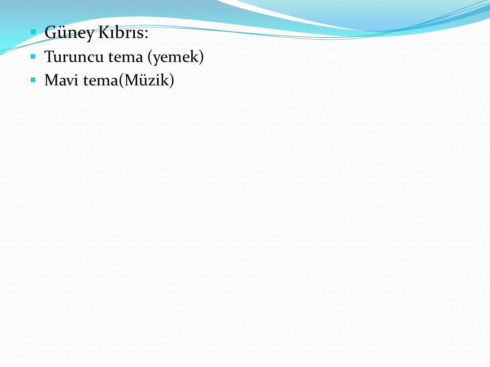  Güney Kıbrıs:  Turuncu tema (yemek)  Mavi tema(Müzik)