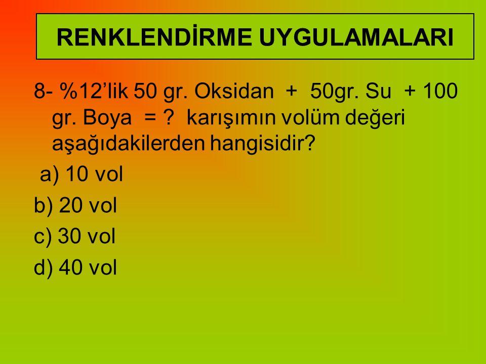8- %12'lik 50 gr.Oksidan + 50gr. Su + 100 gr. Boya = .