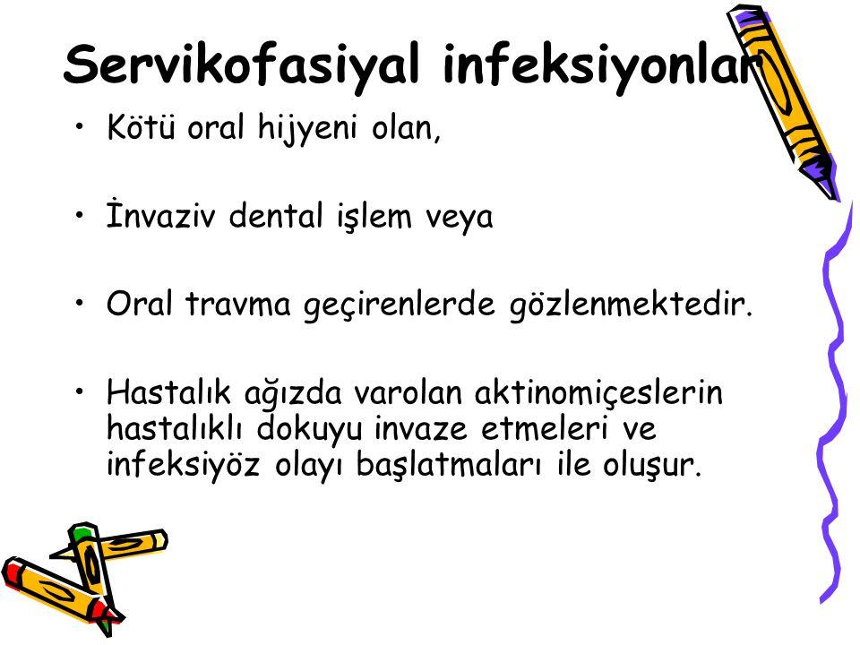 Servikofasiyal infeksiyonlar Kötü oral hijyeni olan, İnvaziv dental işlem veya Oral travma geçirenlerde gözlenmektedir.