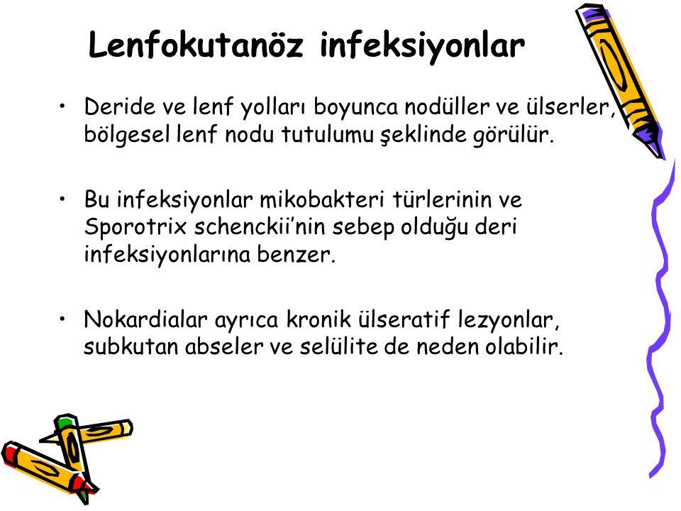 Lenfokutanöz infeksiyonlar Deride ve lenf yolları boyunca nodüller ve ülserler, bölgesel lenf nodu tutulumu şeklinde görülür.