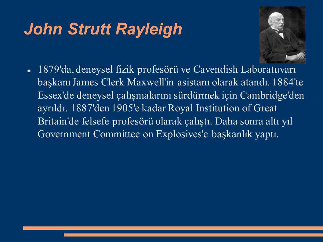 John Strutt Rayleigh 1879'da, deneysel fizik profesörü ve Cavendish Laboratuvarı başkanı James Clerk Maxwell'in asistanı olarak atandı. 1884'te Essex'