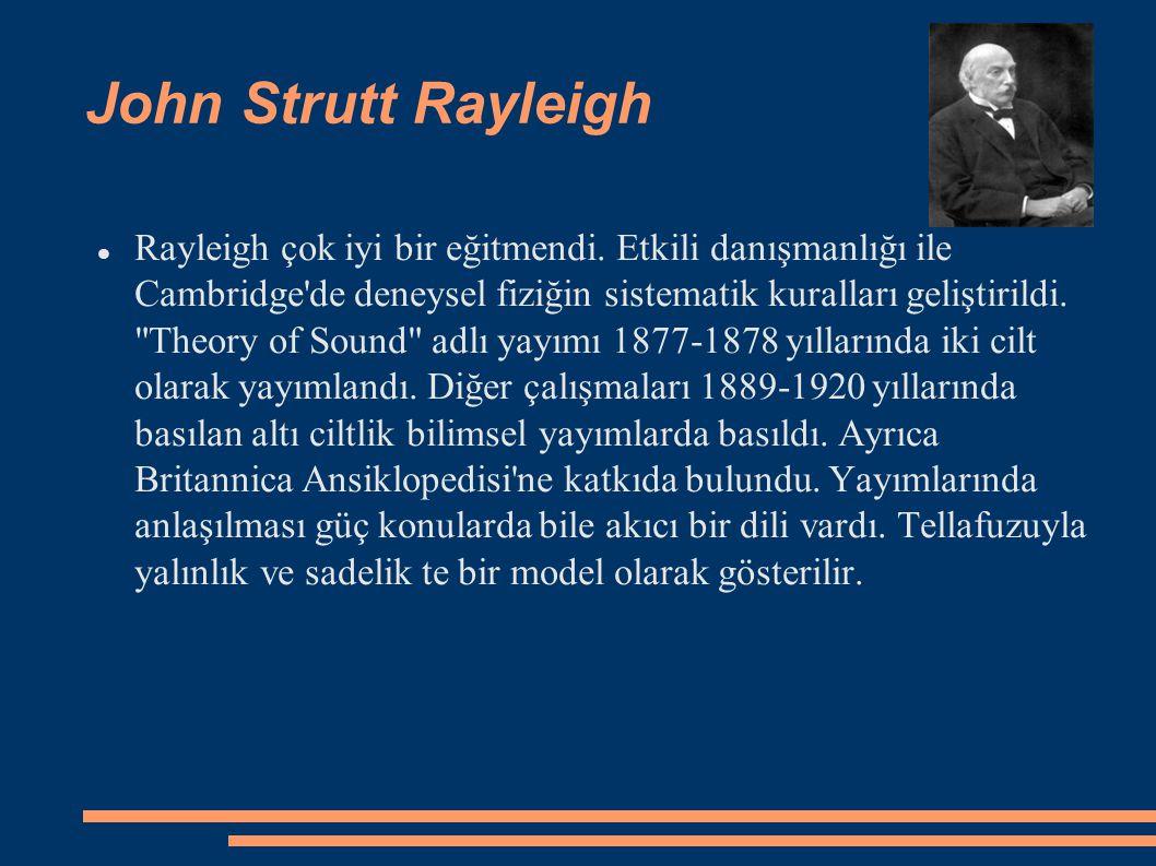 John Strutt Rayleigh Rayleigh çok iyi bir eğitmendi. Etkili danışmanlığı ile Cambridge'de deneysel fiziğin sistematik kuralları geliştirildi.