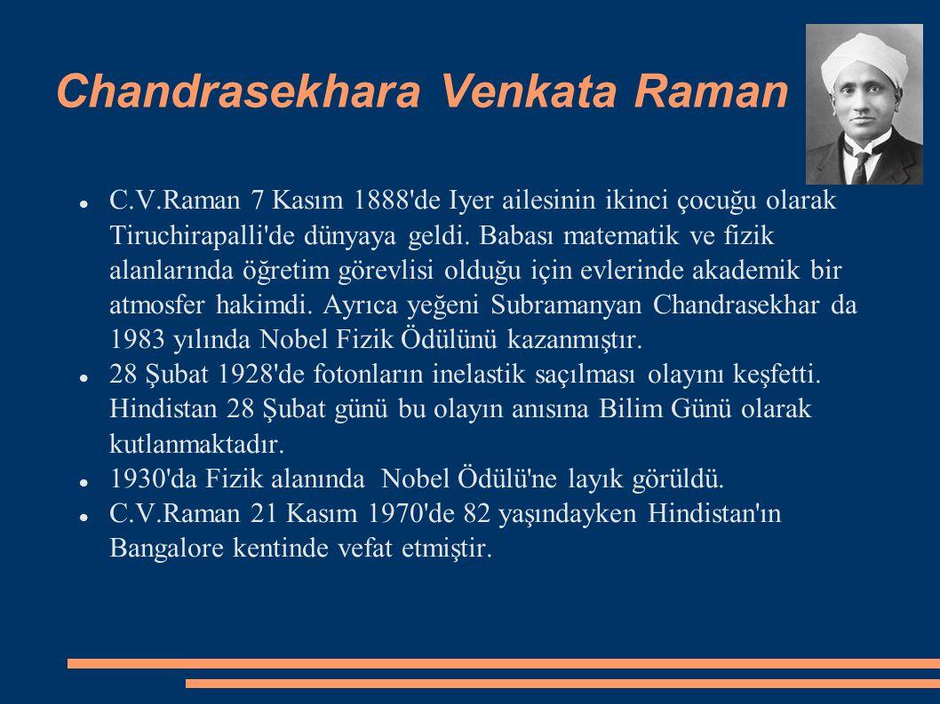 Chandrasekhara Venkata Raman C.V.Raman 7 Kasım 1888'de Iyer ailesinin ikinci çocuğu olarak Tiruchirapalli'de dünyaya geldi. Babası matematik ve fizik