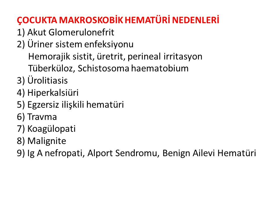 ÇOCUKTA MAKROSKOBİK HEMATÜRİ NEDENLERİ 1) Akut Glomerulonefrit 2) Üriner sistem enfeksiyonu Hemorajik sistit, üretrit, perineal irritasyon Tüberküloz,